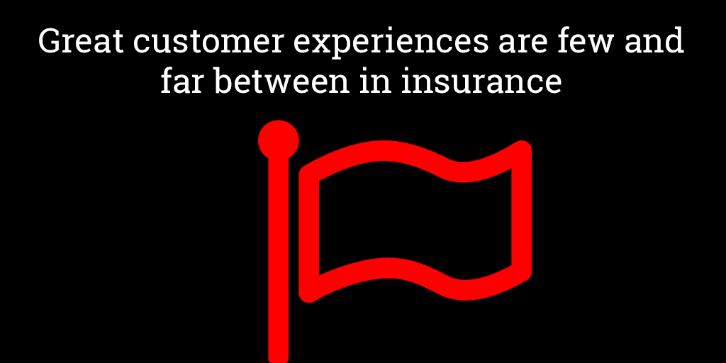 Great customer experiences are few and far between in insurance.