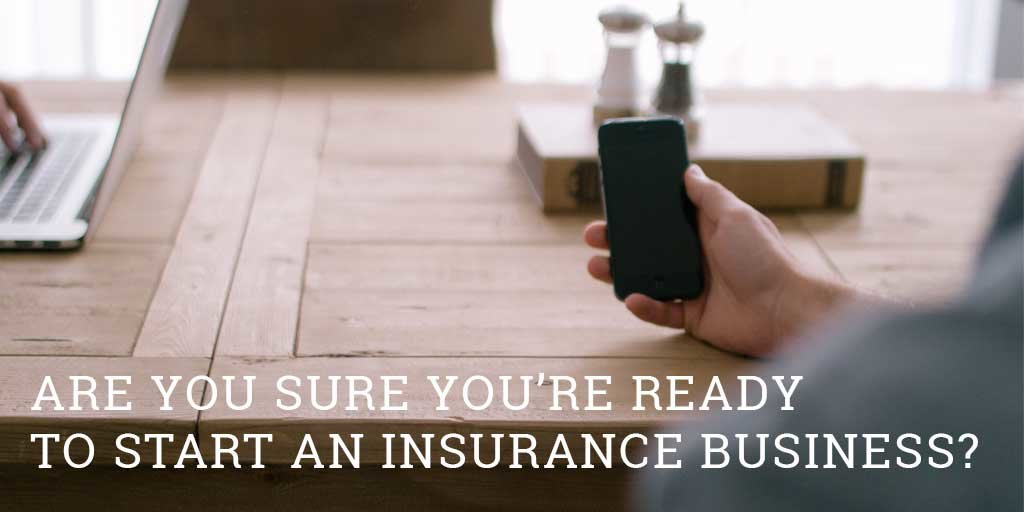 Are you ready to start an insurance business?