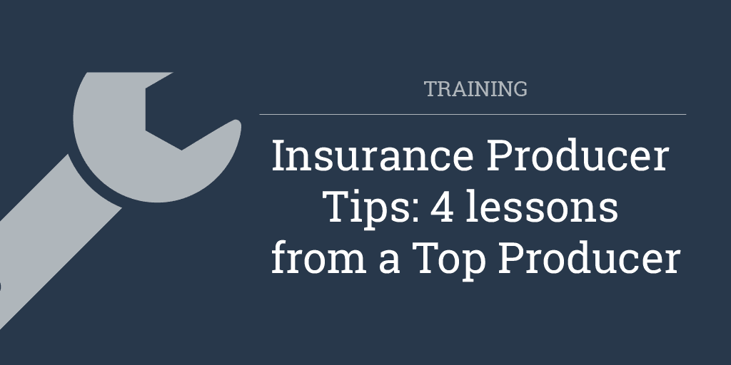 Insurance Producer Tips: 4 lessons from a Top Producer
