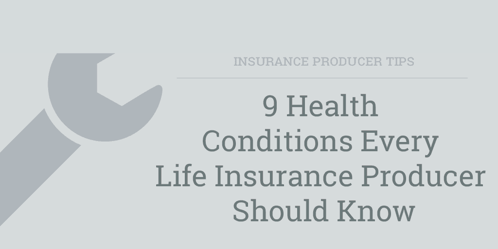 Health Conditions Every Life Insurance Producer Should Know
