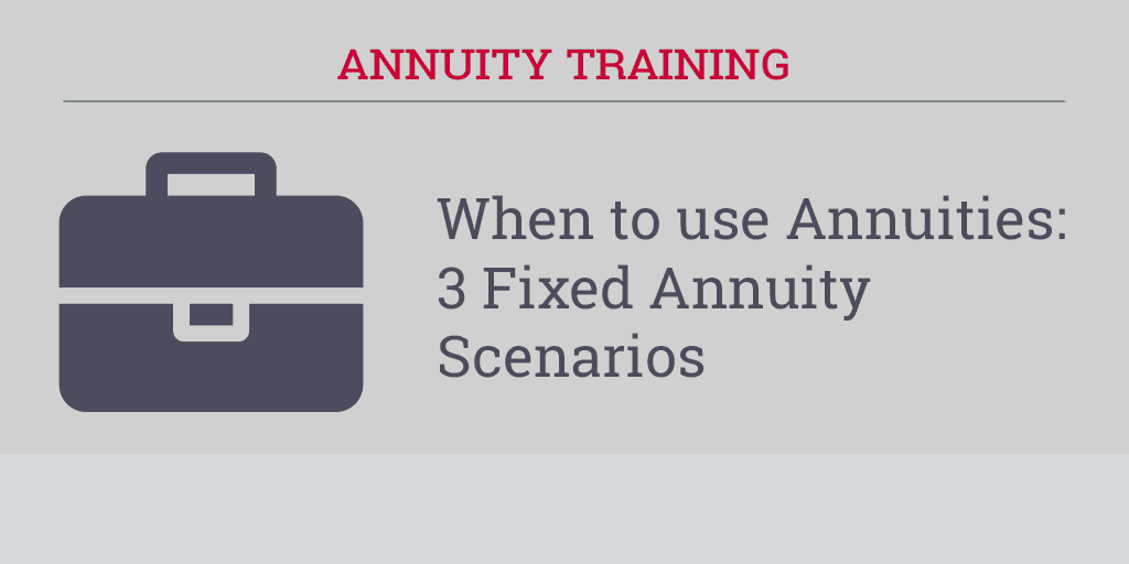 Understanding when to use Annuities: 3 Fixed Annuity Scenarios