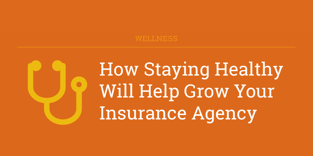 How Staying Healthy will Help Grow Your Insurance Agency