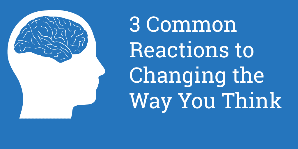 Improving Your Health: 3 Common Reactions to Changing the Way You Think