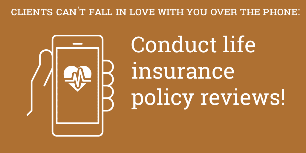 Conduct life insurance policy reviews!